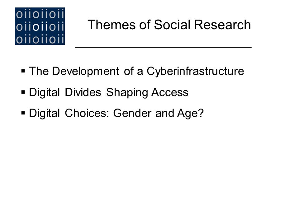  The Development of a Cyberinfrastructure  Digital Divides Shaping Access  Digital Choices: Gender and Age.