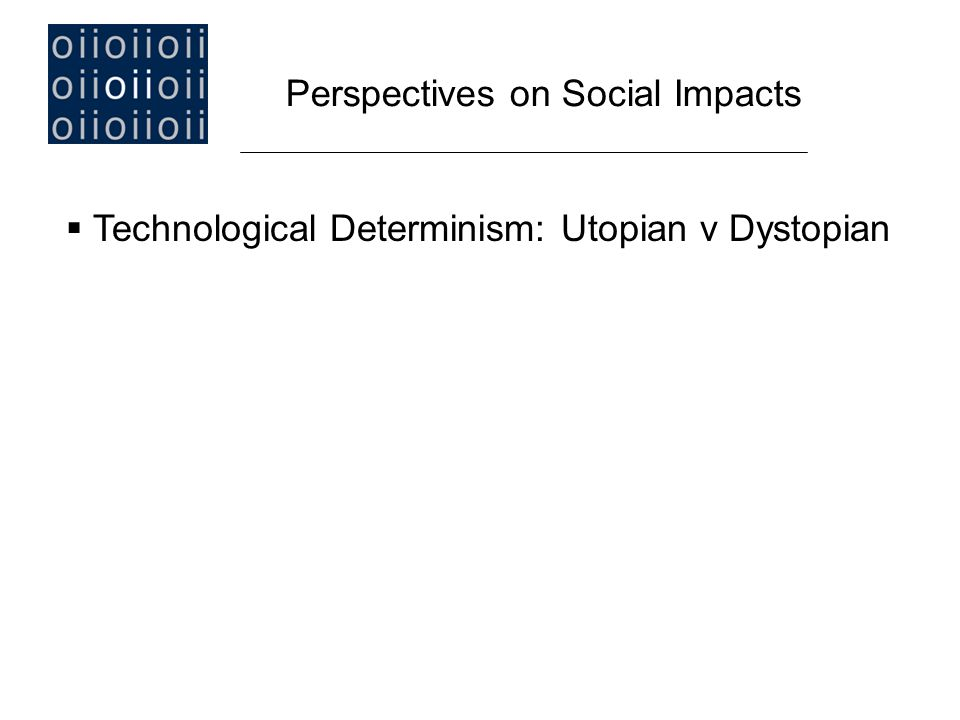  Technological Determinism: Utopian v Dystopian Perspectives on Social Impacts