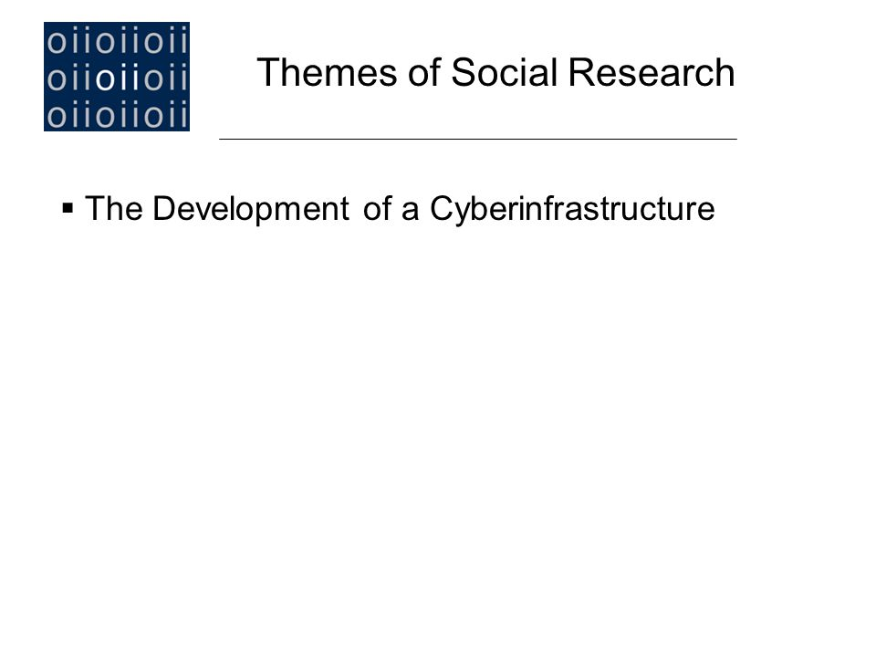  The Development of a Cyberinfrastructure Themes of Social Research