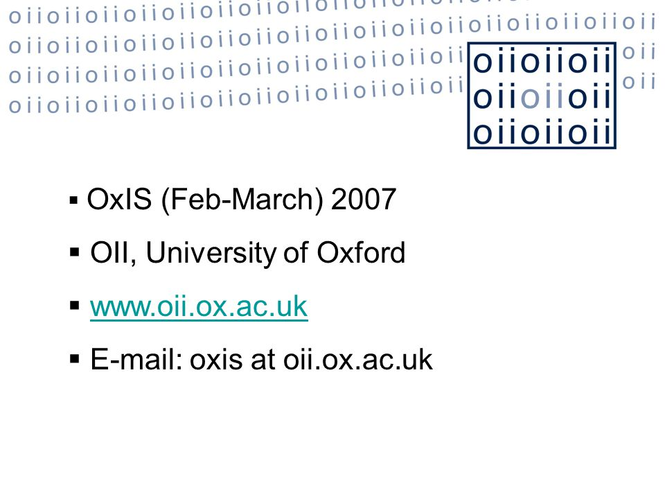  OxIS (Feb-March) 2007  OII, University of Oxford  www.oii.ox.ac.ukwww.oii.ox.ac.uk  E-mail: oxis at oii.ox.ac.uk