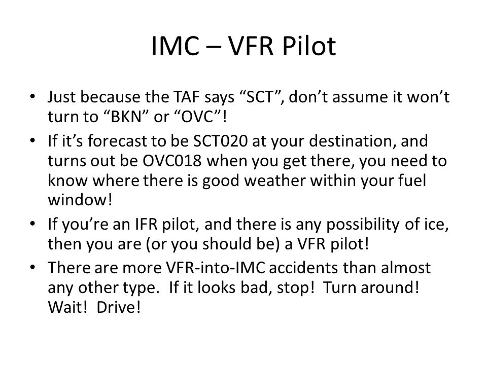 IMC – VFR Pilot Just because the TAF says SCT , don't assume it won't turn to BKN or OVC .