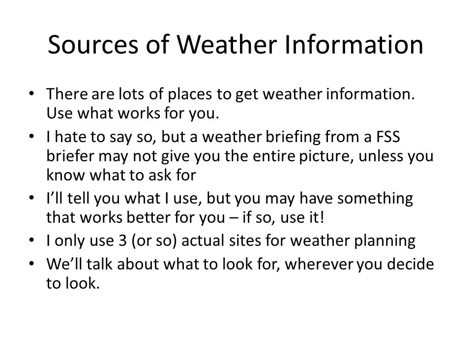 Sources of Weather Information There are lots of places to get weather information.