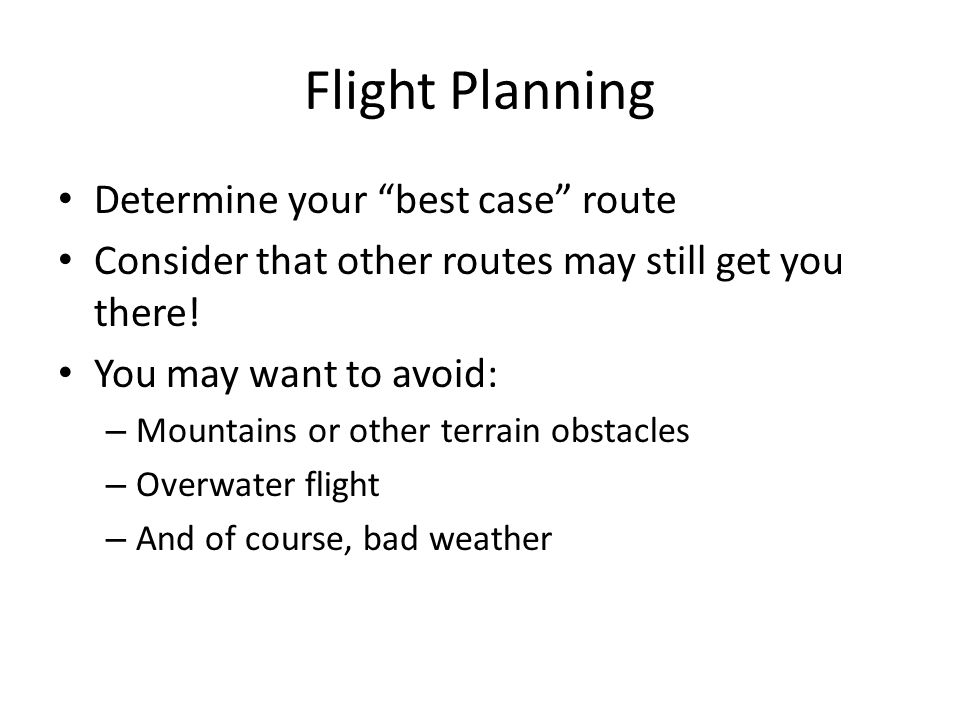 Flight Planning Determine your best case route Consider that other routes may still get you there.