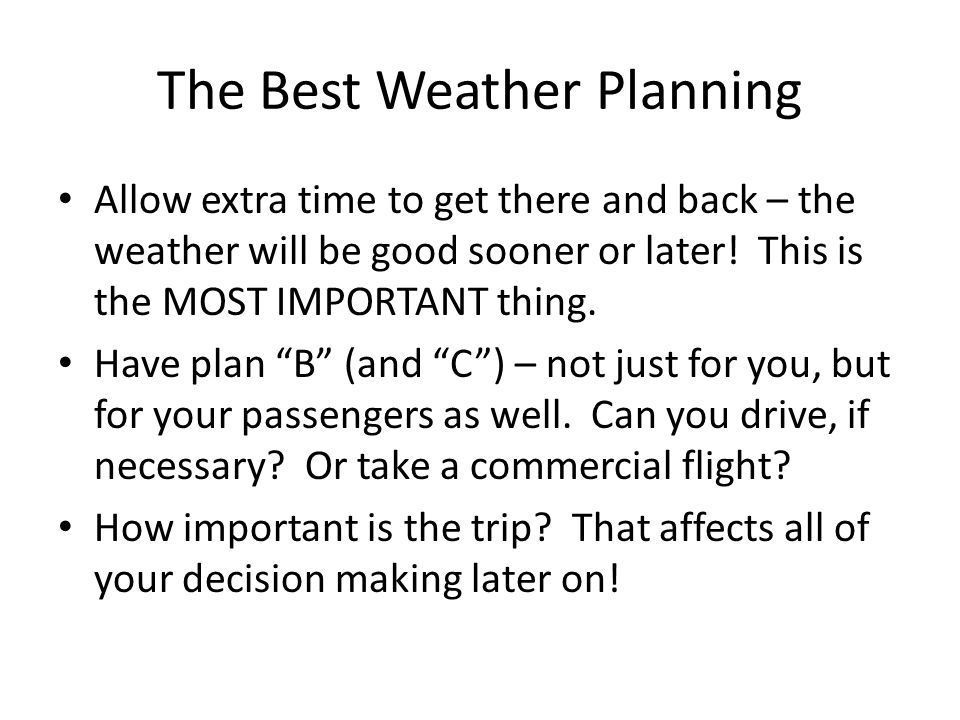 The Best Weather Planning Allow extra time to get there and back – the weather will be good sooner or later.
