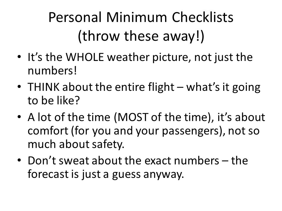 Personal Minimum Checklists (throw these away!) It's the WHOLE weather picture, not just the numbers.