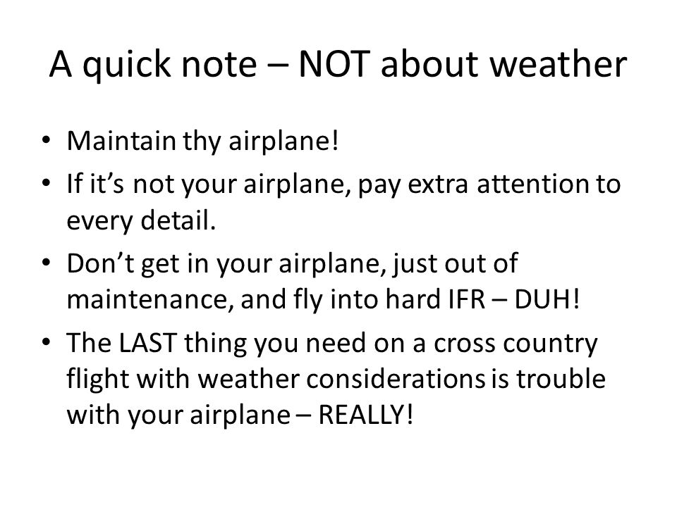 A quick note – NOT about weather Maintain thy airplane.