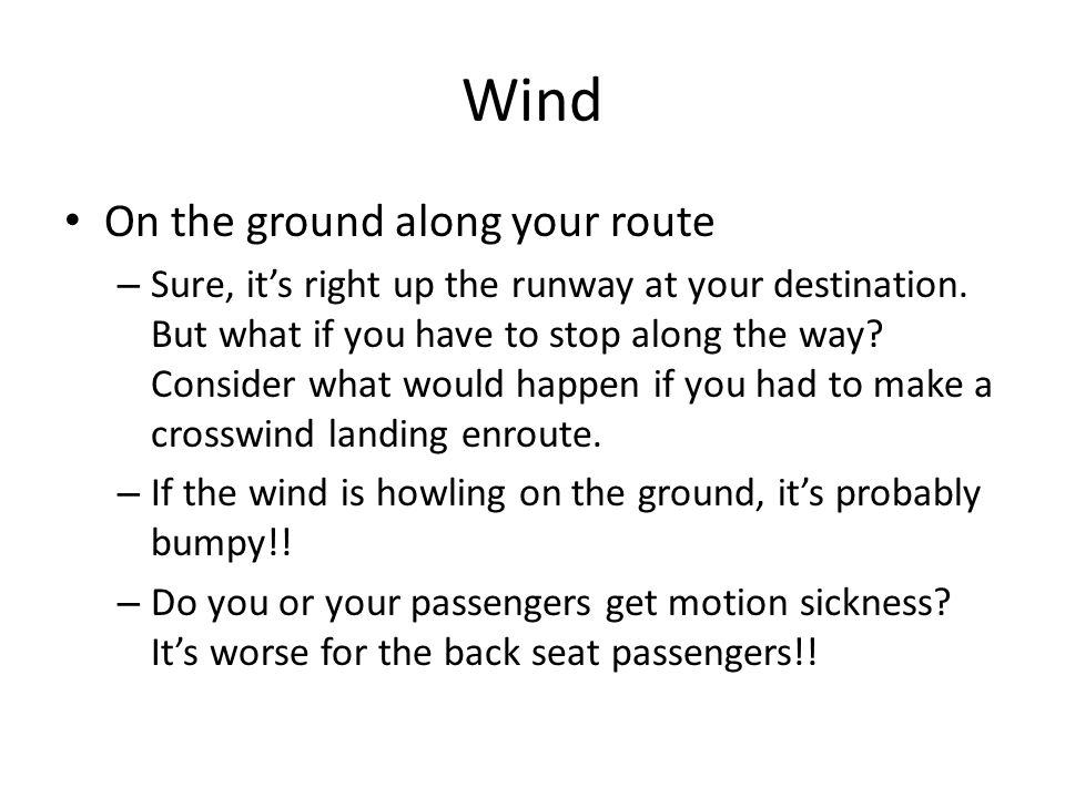 Wind On the ground along your route – Sure, it's right up the runway at your destination.