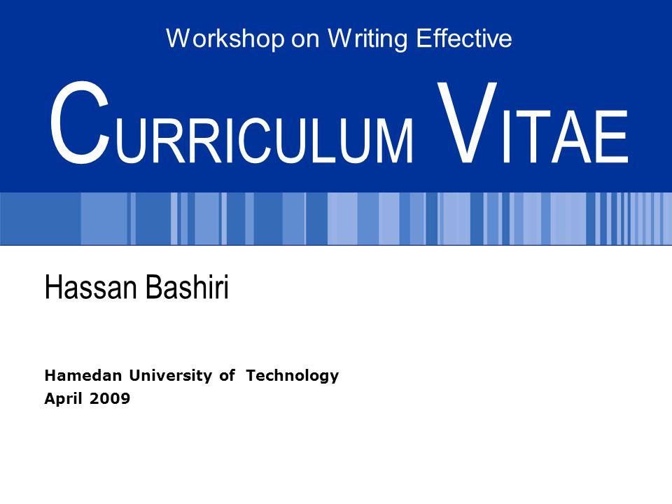 Workshop on Writing Effective C URRICULUM V ITAE Hassan Bashiri Hamedan University of Technology April 2009