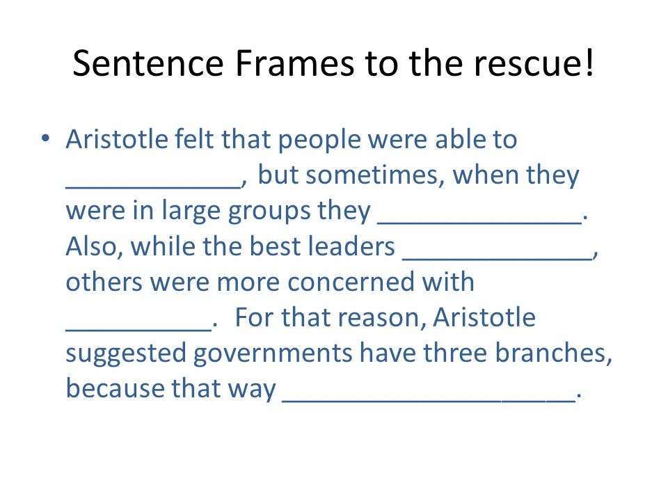 Sentence Frames to the rescue! Aristotle felt that people were able to ____________, but sometimes, when they were in large groups they ______________