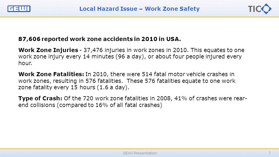 Local Hazard Issue – Work Zone Safety GEWI Presentation7 87,606 reported work zone accidents in 2010 in USA.