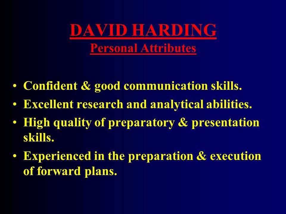 DAVID HARDING Personal Attributes Confident & good communication skills.