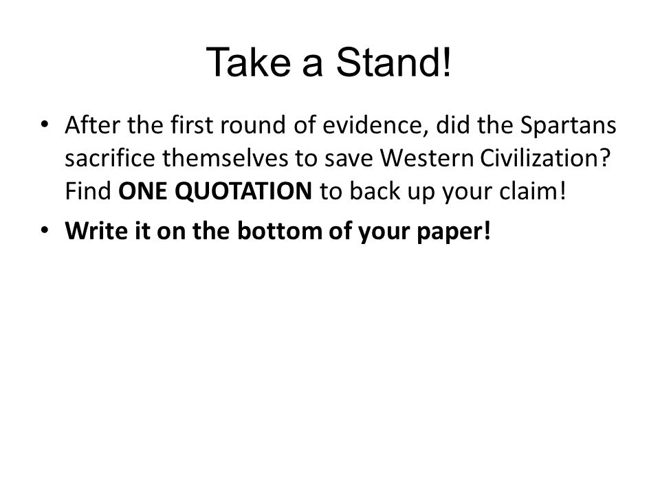 Take a Stand! After the first round of evidence, did the Spartans sacrifice themselves to save Western Civilization? Find ONE QUOTATION to back up you