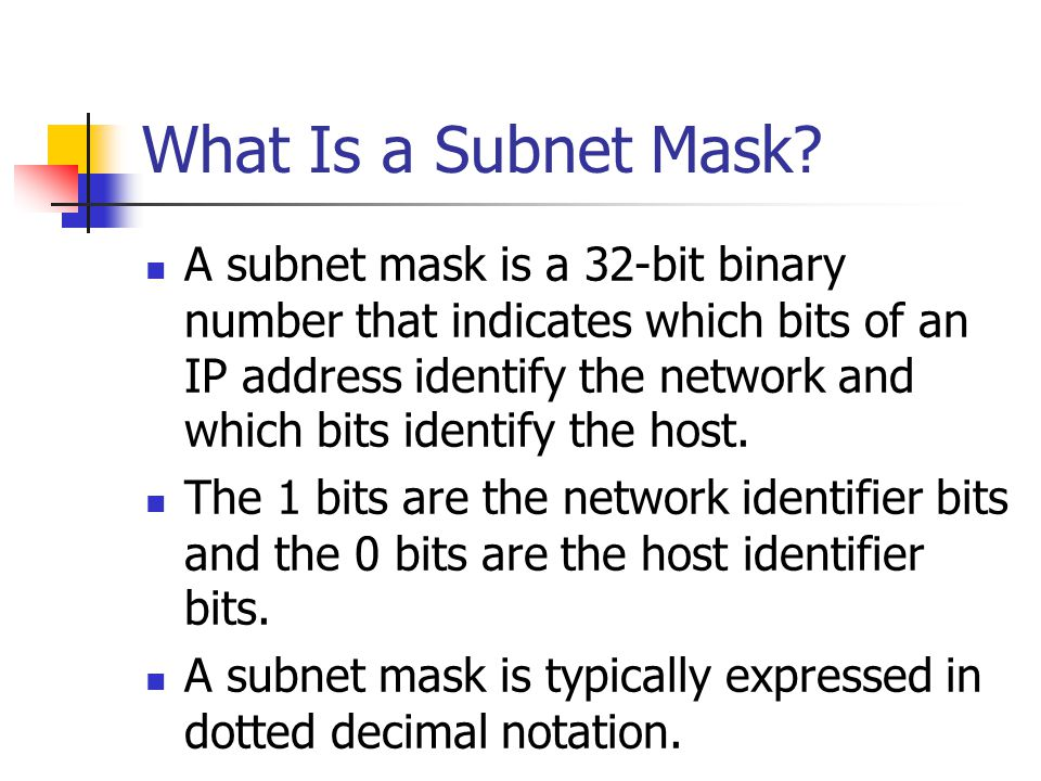 What Is a Subnet Mask? A subnet mask is a 32-bit binary number that indicates which bits of an IP address identify the network and which bits identify
