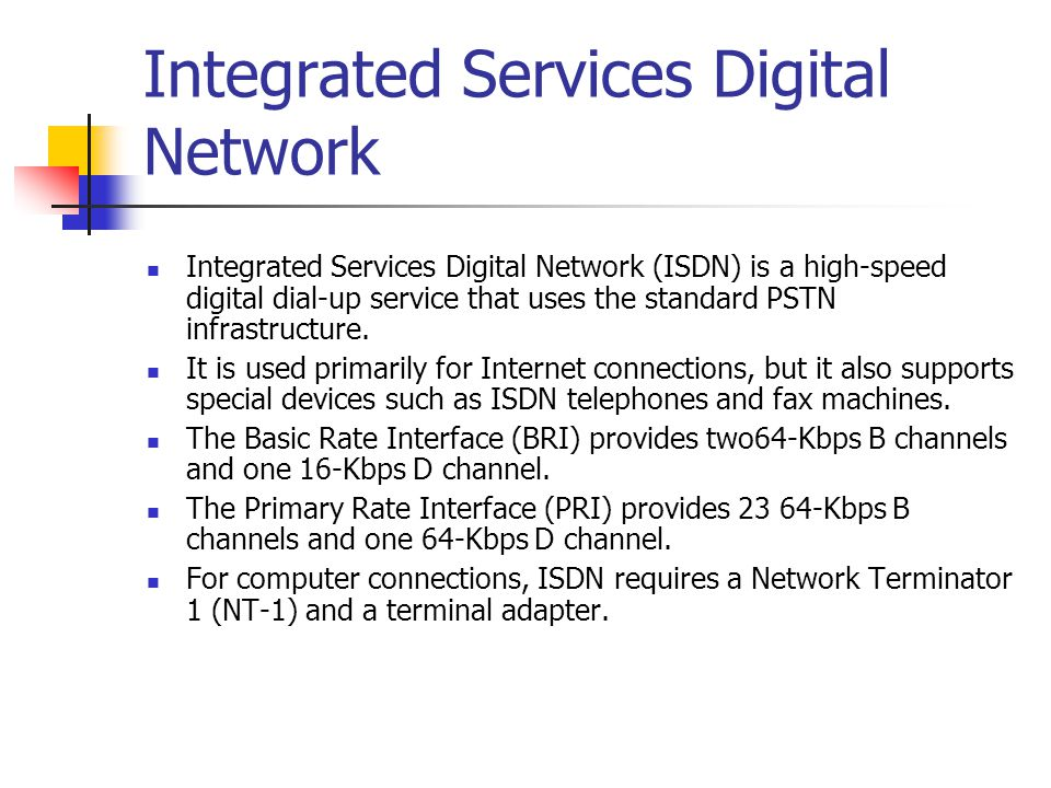 Integrated Services Digital Network Integrated Services Digital Network (ISDN) is a high-speed digital dial-up service that uses the standard PSTN inf