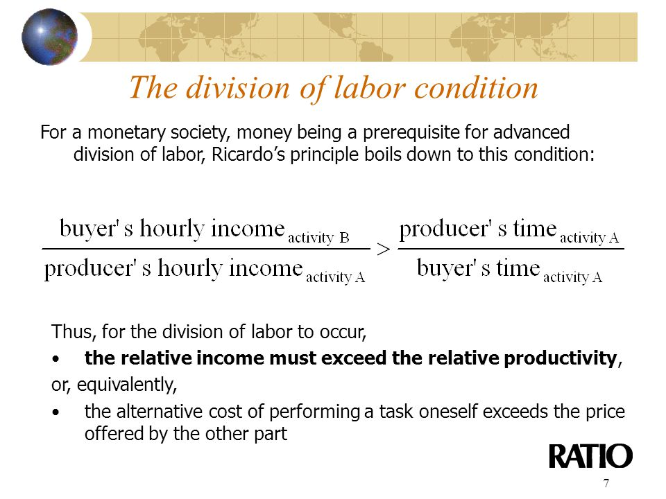 7 The division of labor condition For a monetary society, money being a prerequisite for advanced division of labor, Ricardo's principle boils down to