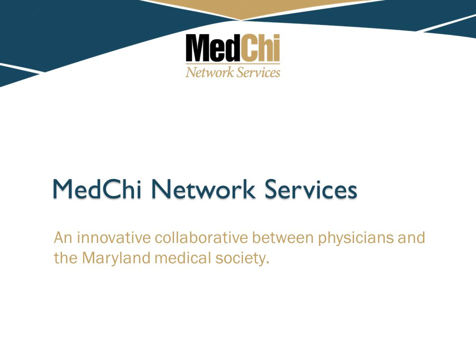 MedChi Network Services An innovative collaborative between physicians and the Maryland medical society.