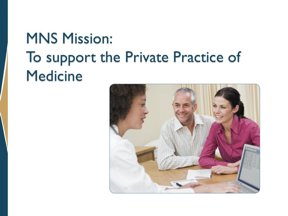 MNS Mission: To support the Private Practice of Medicine