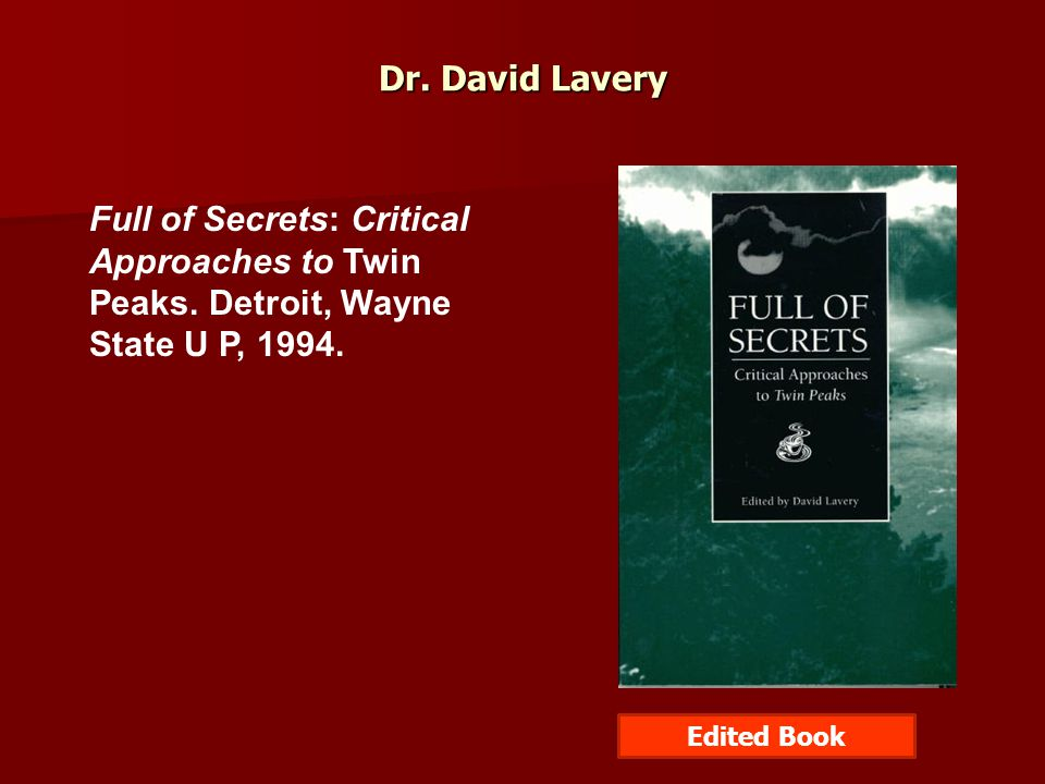 Dr.David Lavery Full of Secrets: Critical Approaches to Twin Peaks.