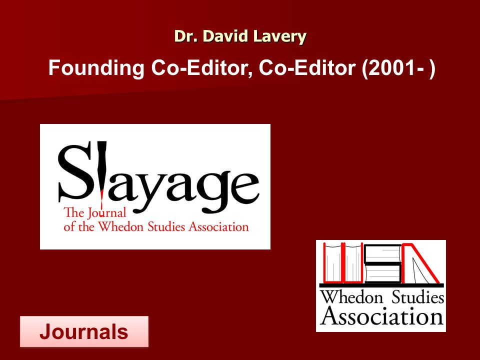 Dr. David Lavery Founding Co-Editor, Co-Editor (2001- ) Journals