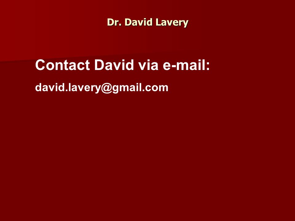 Dr. David Lavery Contact David via e-mail: david.lavery@gmail.com