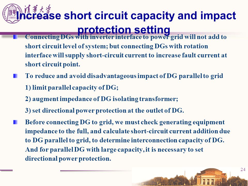 24 Increase short circuit capacity and impact protection setting Connecting DGs with inverter interface to power grid will not add to short circuit le