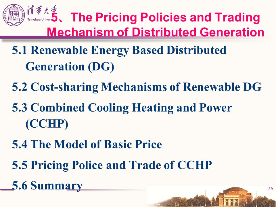 26 5 、 The Pricing Policies and Trading Mechanism of Distributed Generation 5.1 Renewable Energy Based Distributed Generation (DG) 5.2 Cost-sharing Me