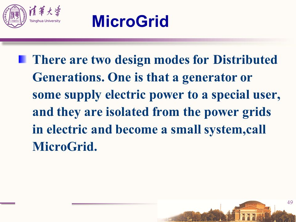 49 MicroGrid There are two design modes for Distributed Generations. One is that a generator or some supply electric power to a special user, and they