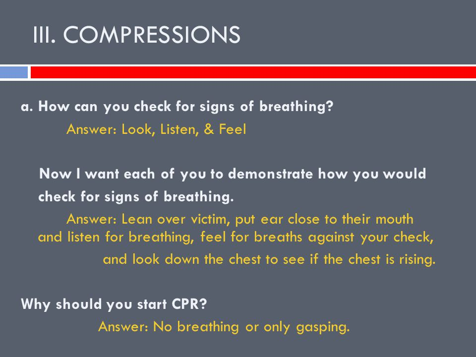 III.COMPRESSIONS a. How can you check for signs of breathing.