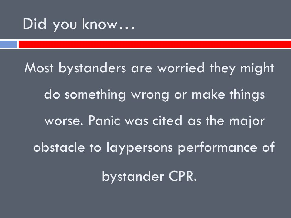 Did you know… Most bystanders are worried they might do something wrong or make things worse.