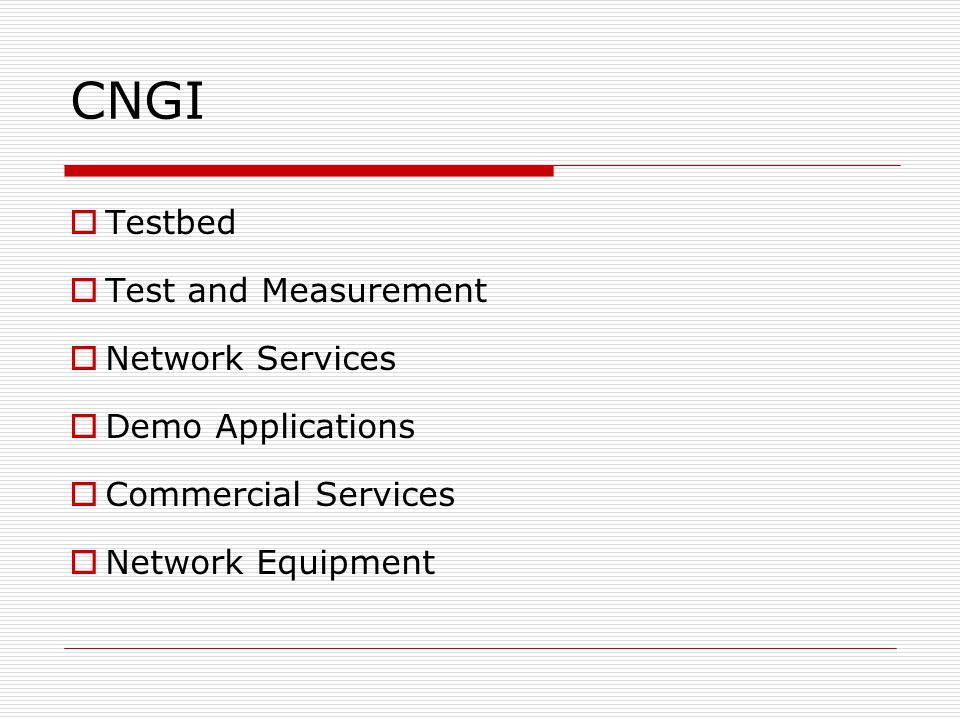 CNGI  Testbed  Test and Measurement  Network Services  Demo Applications  Commercial Services  Network Equipment