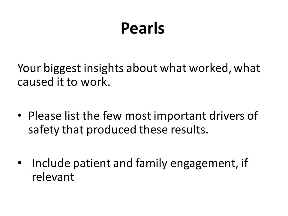 Pearls Your biggest insights about what worked, what caused it to work.