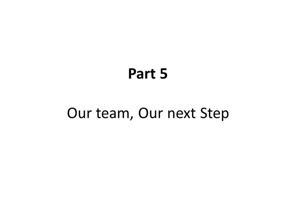 Part 5 Our team, Our next Step