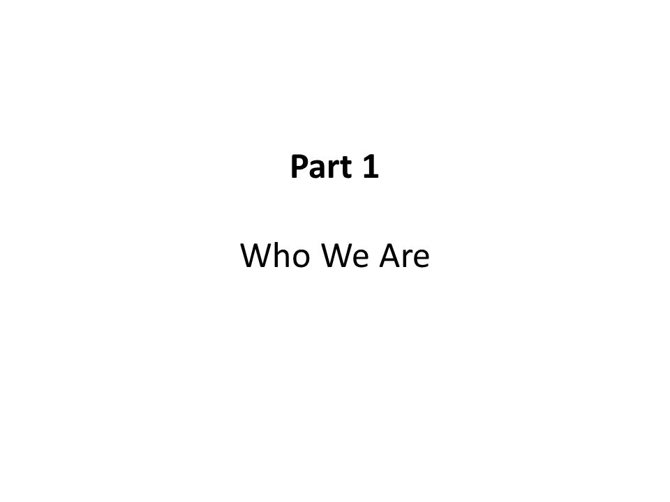 Part 1 Who We Are