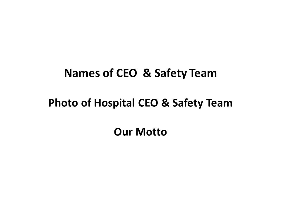 Names of CEO & Safety Team Photo of Hospital CEO & Safety Team Our Motto