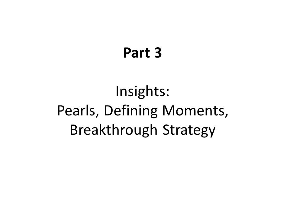 Part 3 Insights: Pearls, Defining Moments, Breakthrough Strategy