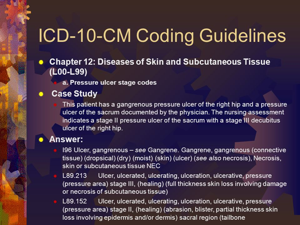 ICD-10-CM Coding Guidelines  Chapter 12: Diseases of Skin and Subcutaneous Tissue (L00-L99)  a.