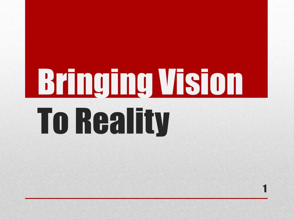 Bringing Vision To Reality 1