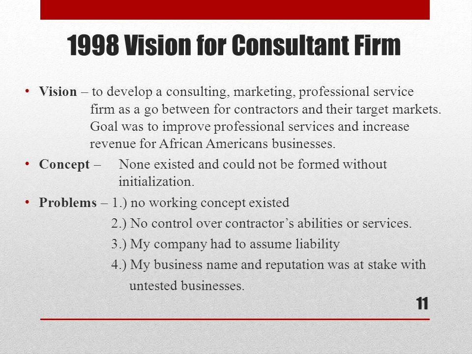1998 Vision for Consultant Firm Vision – to develop a consulting, marketing, professional service firm as a go between for contractors and their target markets.