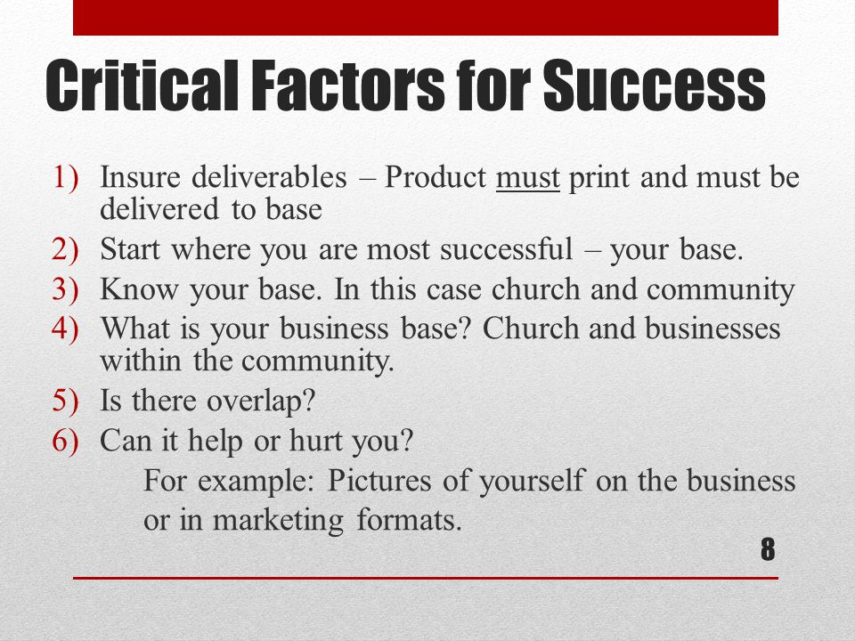 Critical Factors for Success 1)Insure deliverables – Product must print and must be delivered to base 2)Start where you are most successful – your base.