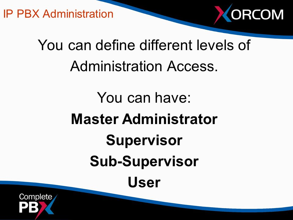 IP PBX Administration You can define different levels of Administration Access. You can have: Master Administrator Supervisor Sub-Supervisor User