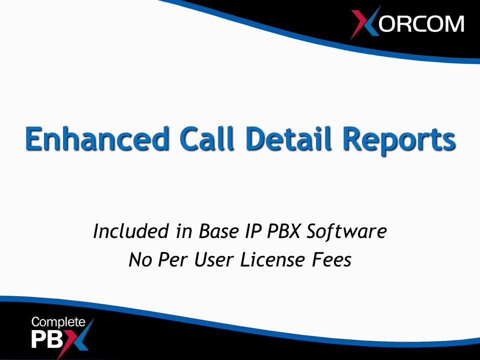 Enhanced Call Detail Reports Included in Base IP PBX Software No Per User License Fees