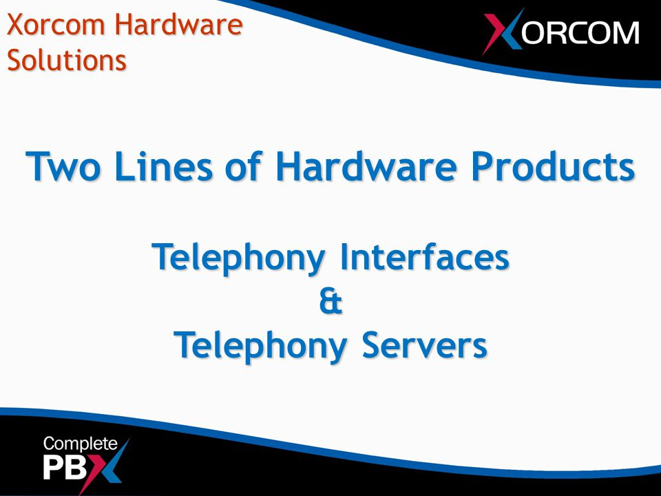 Xorcom Hardware Solutions Two Lines of Hardware Products Telephony Interfaces & Telephony Servers