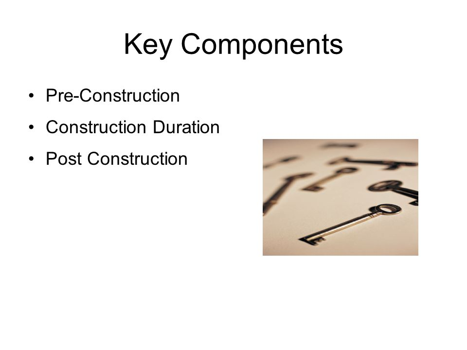 Key Components Pre-Construction Construction Duration Post Construction