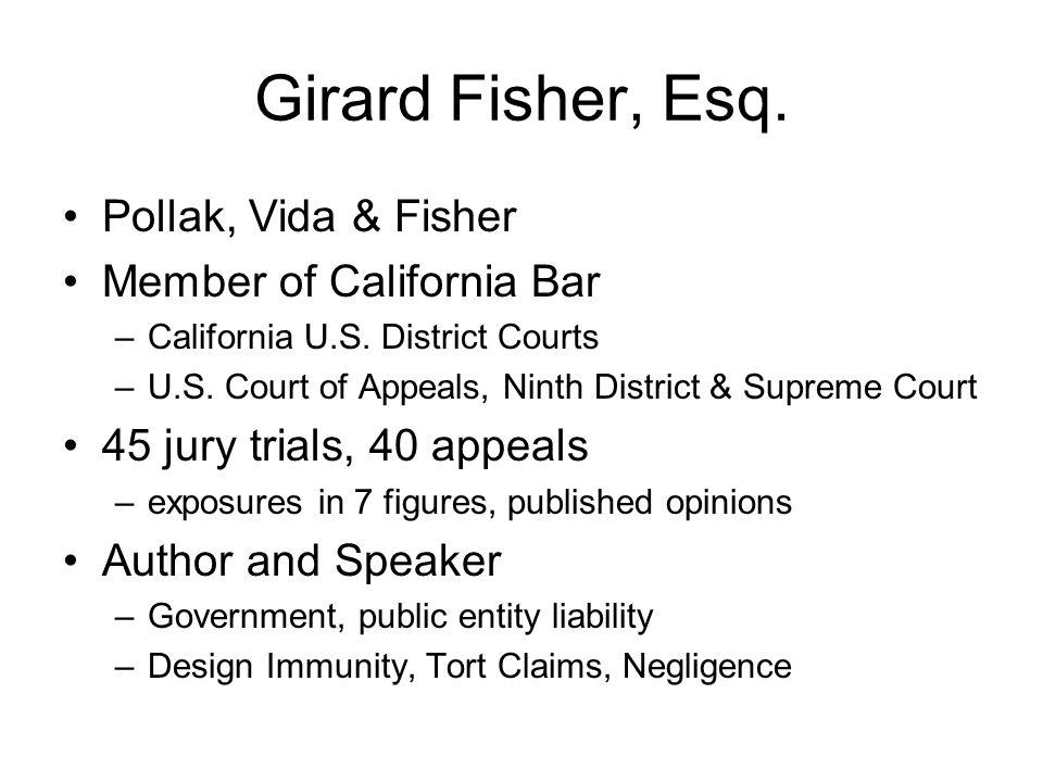 Girard Fisher, Esq. Pollak, Vida & Fisher Member of California Bar –California U.S. District Courts –U.S. Court of Appeals, Ninth District & Supreme C