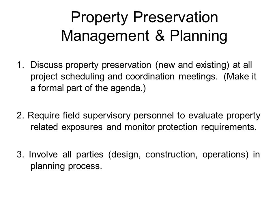 Property Preservation Management & Planning 1.Discuss property preservation (new and existing) at all project scheduling and coordination meetings.