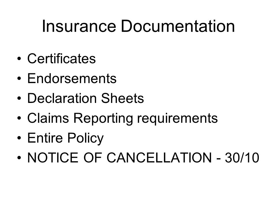 Insurance Documentation Certificates Endorsements Declaration Sheets Claims Reporting requirements Entire Policy NOTICE OF CANCELLATION - 30/10