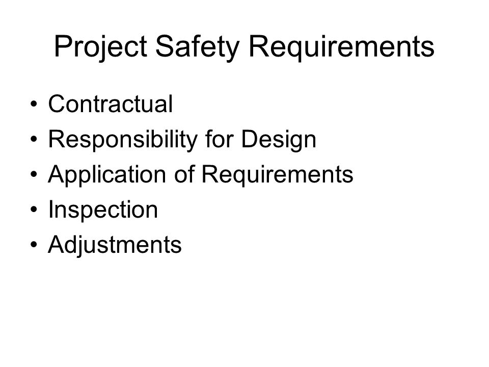 Project Safety Requirements Contractual Responsibility for Design Application of Requirements Inspection Adjustments