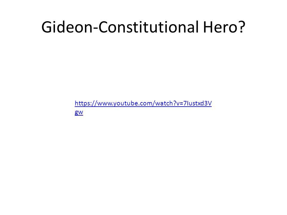 Gideon-Constitutional Hero? https://www.youtube.com/watch?v=7Iustxd3V gw