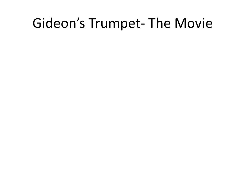 Gideon's Trumpet- The Movie