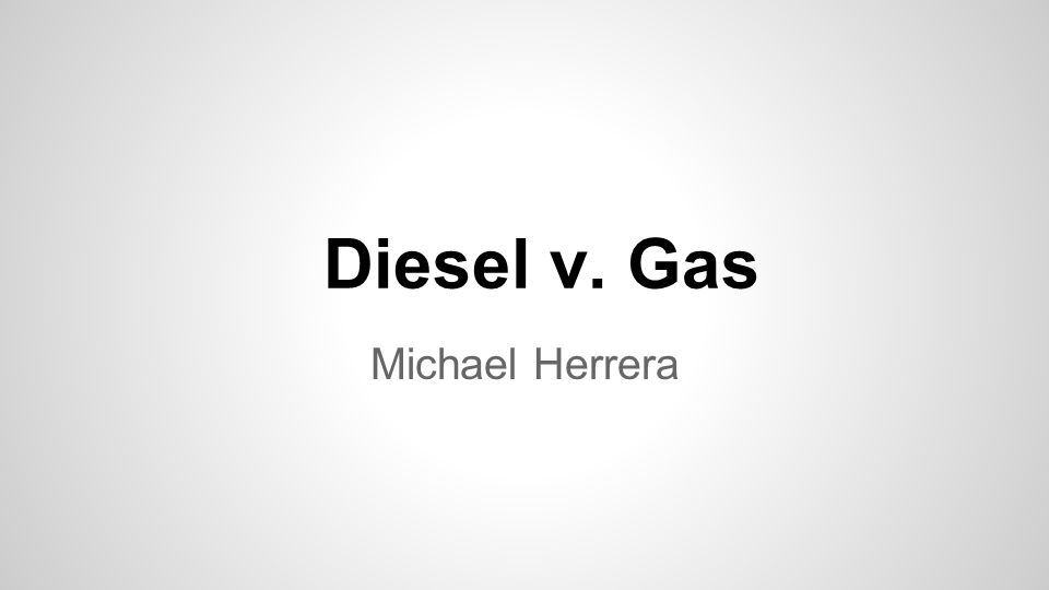 Diesel v. Gas Michael Herrera